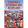 Cuentos Y Leyendas Del Altiplano - Saravia Antonio