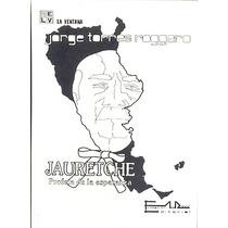 Jauretche: Profeta De La Esperanza - Torres Roggero, Jorge