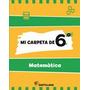 Mi Carpeta De 6 Matemática - Ed. Santillana