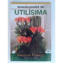 Libro Arreglos Florales Utilísima Elida De López