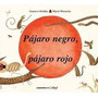 Pájaro Negro, Pájaro Rojo- Gustavo Roldán- María Wernicke.