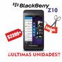 Celular Blackberry Z10 - Libre Nuevo- Ultimas Unidades -