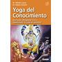 Yoga Del Conocimiento. Ayurveda, Bhagavad Gita Y Upanishads