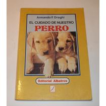 El Cuidado De Nuestro Perro, Armando Draghi. D4.