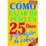 Libro Para Bajar De Peso, Como Bajar De Peso En 25 Días!!!