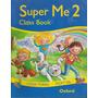 Libro Super Me 2-class Book- Lucas Tomas Y Vicky Gil. Oxford