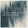 David S. Ware / Apogee - Birth Of A Being (2 Cds)
