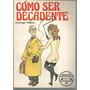 Libro / Como Ser Decadente / George Mikes / Año 1978