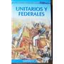 Nueva Biblioteca Didáctia Billiken./ Unitarios Y Federales.