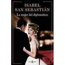 La Mujer Del Diplomático - Isabel San Sebastián (libro)