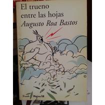 El Trueno Entre Las Hojas. Augusto Roa Bastos