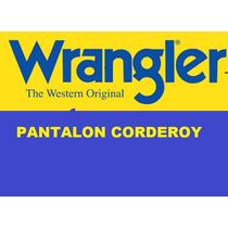 Corderoy Wrangler Montana!!!unicos En Capital !!!!!