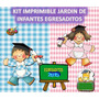 Kit Imprimible Jardin De Infantes Egresaditos