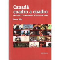 Irene Blei / Canadá, Cuadro A Cuadro ( Cine Animado)