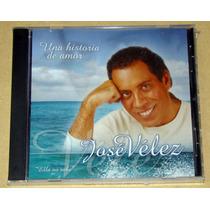 Jose Velez Una Historia De Amor Cd Sellado Nuevo