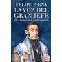 La Voz Del Gran Jefe - Felipe Pigna - José De San Martín