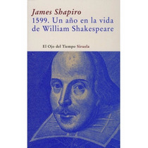 James Shapiro 1599 Un Año En La Vida De William Shakespeare