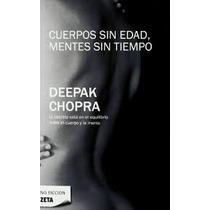 Deepak Chopra.cuerpos Sin Edad,mentes Sintiempo.envio Gratis