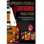 Aprender A Tocar La Guitarra Paso A Paso - Incluye Dvd De...