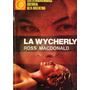 La Wycherly. Ross Macdonald.
