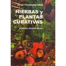 Hierbas Y Plantas Curativas - Shamánicas - Fernandez Chiti