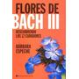 Flores De Bach Iii Descubriendo Los 12 Curadores- Continente