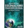 Salbuchi: Libro Colonialismo Financiero Mundial - Dedicado