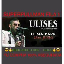Entradas Ulises Bueno Superpullman Fila 1 Mercadolider Gold