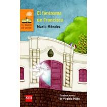 El Fantasma De Francisca - Mario Mendez - Sm