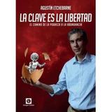 La Clave Es La Libertad Agustín Etchebarne Grupo Unión