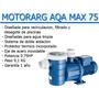 Bomba Motorarg Aqa Max 75 Autocebante Pileta Piscina