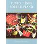 Punto Y Linea Sobre El Plano, De Vasili Kandinski.