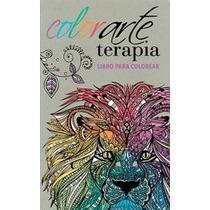 Colorarte Terapia - Libro Para Colorear - Ediciones B
