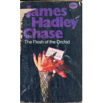 Policial En Ingles - The Flesh Of The Orchid - J. H. Chase