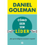 Cómo Ser Un Lider - Daniel Goleman - Ediciones B