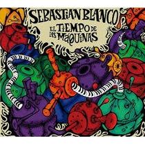 Sebastian Blanco - El Tiempo De Las Máquinas (cd)