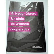 Libro El Hogar Obrero. Un Siglo De Vivenda Cooperativa.