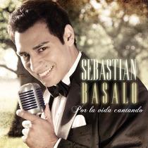 Sebastian Basalo - Por La Vida Cantando -cd Nuevo Y Original