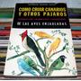 Victoriano Segundo Blanco Cómo Criar Canarios Y Otros Pájaro