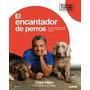 El Encantador De Perros - César Millán * Punto De Lectura