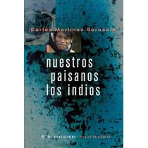 Nuestros Paisanos Los Indios-carlos Martinez Sarasola