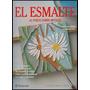 El Esmalte Al Fuego Sobre Metales - 1 Vol. Color - Parramon