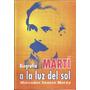 Martí A La Luz Del Sol Biografía Mercedes Santos Moray Cuba