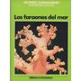 Los Faraones Del Mar. Mundo Submarino. Enciclopedia Cousteau