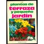 Plantas De Terraza Y Pequeño Jardin * L. Ibar / Paisajismo
