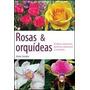 Rosas Y Orquideas De Alexia Cernadas Cultivo Casero ...