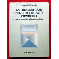 G. Klimovsky: Las Desventuras Del Conocimiento Científico.