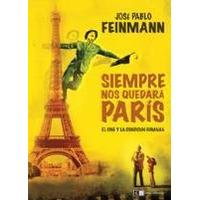 Siempre Nos Quedara Paris De Jose Pablo Feinmann