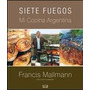 Siete Fuegos Francis Mallmann Tapa Blanda Nuevo!!!