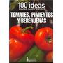 100 Ideas Para Saborear Tomates, Pimientos Y Berenjenas